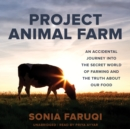 Project Animal Farm : An Accidental Journey into the Secret World of Farming and the Truth about Our Food - eAudiobook