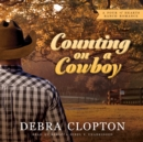 Counting on a Cowboy : A Four of Hearts Ranch Romance - eAudiobook