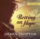 Betting on Hope : A Four of Hearts Ranch Romance - eAudiobook