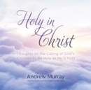 Holy in Christ : Thoughts on the Calling of God's Children to Be Holy as He Is Holy - eAudiobook