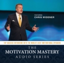 The Motivation Mastery Audio Series : Top Success Interviews with the World's Best Motivational Speakers - eAudiobook