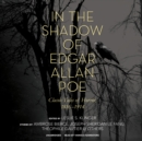In the Shadow of Edgar Allan Poe : Classic Tales of Horror, 1816-1914 - eAudiobook