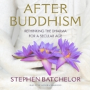 After Buddhism : Rethinking the Dharma for a Secular Age - eAudiobook