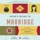 The Dude's Guide to Marriage : Ten Skills Every Husband Must Develop to Love His Wife Well - eAudiobook