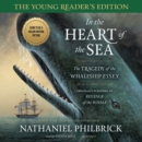 In the Heart of the Sea, Young Reader's Edition : The Tragedy of the Whaleship Essex - eAudiobook