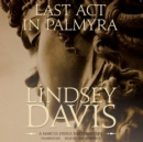 Last Act in Palmyra : A Marcus Didius Falco Mystery - eAudiobook
