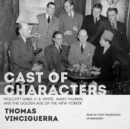 Cast of Characters : Wolcott Gibbs, E. B. White, James Thurber, and the Golden Age of the New Yorker - eAudiobook