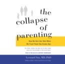 The Collapse of Parenting : How We Hurt Our Kids When We Treat Them like Grown-Ups - eAudiobook