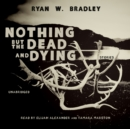 Nothing but the Dead and Dying - eAudiobook