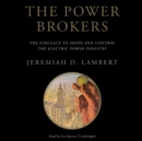 The Power Brokers : The Struggle to Shape and Control the Electric Power Industry - eAudiobook