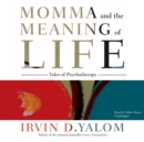 Momma and the Meaning of Life : Tales of Psychotherapy - eAudiobook