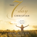 The 7-Day Christian : How Living Your Beliefs Every Day Can Change the World - eAudiobook