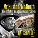 Mr. Huston / Mr. North : Life, Death, and Making John Huston's Last Film - eAudiobook