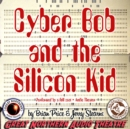 Cyber Bob and the Silicon Kid - eAudiobook