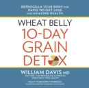 Wheat Belly 10-Day Grain Detox : Reprogram Your Body for Rapid Weight Loss and Amazing Health - eAudiobook
