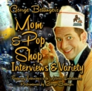 George Bettinger's Mom & Pop Shop Interviews & Variety - eAudiobook