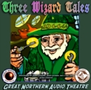 "3 Wizard Tales : ""High Moon,"" ""Tell Them NAPA Sent You,"" ""Wizard Jack"" - eAudiobook"