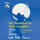 We Bombed in New London : The Inside Story of the Broadway Musical Late Nite Comic - eAudiobook