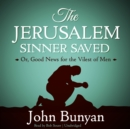 The Jerusalem Sinner Saved : Or, Good News for the Vilest of Men - eAudiobook