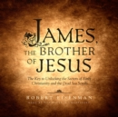 James, the Brother of Jesus : The Key to Unlocking the Secrets of Early Christianity and the Dead Sea Scrolls - eAudiobook