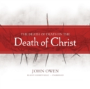 The Death of Death in the Death of Christ - eAudiobook