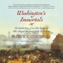 Washington's Immortals : The Untold Story of an Elite Regiment Who Changed the Course of the Revolution - eAudiobook