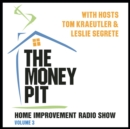 The Money Pit, Vol. 3 : With Hosts Tom Kraeutler & Leslie Segrete - eAudiobook