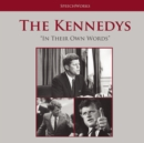 The Kennedys : In Their Own Words - eAudiobook