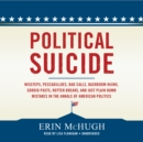 Political Suicide : Missteps, Peccadilloes, Bad Calls, Backroom Hijinx, Sordid Pasts, Rotten Breaks, and Just Plain Dumb Mistakes in the Annals of American Politics - eAudiobook