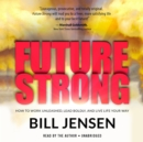 Future Strong : How to Work Unleashed, Lead Boldly, and Live Life Your Way - eAudiobook