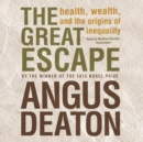 The Great Escape : Health, Wealth, and the Origins of Inequality - eAudiobook