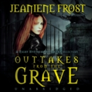 Outtakes from the Grave : A Night Huntress Outtakes Collection - eAudiobook