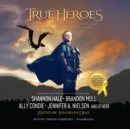 True Heroes : A Treasury of Modern-Day Fairy Tales Written by Bestselling Authors - eAudiobook