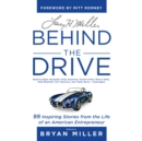 Larry H. Miller: Behind the Drive : 99 Inspiring Stories from the Life of an American Entrepreneur - eAudiobook