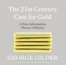 The 21st Century Case for Gold : A New Information Theory of Money - eAudiobook