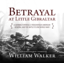 Betrayal at Little Gibraltar : A German Fortress, a Treacherous American General, and the Battle to End World War I - eAudiobook