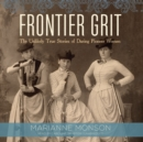 Frontier Grit : The Unlikely True Stories of Daring Pioneer Women - eAudiobook