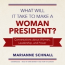 What Will It Take to Make a Woman President? : Conversations about Women, Leadership, and Power - eAudiobook