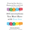 Ten Conversations You Must Have with Your Son : Preparing Your Son for a Happy and Successful Life - eAudiobook