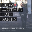 How the Other Half Banks : Exclusion, Exploitation, and the Threat to Democracy - eAudiobook