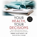 Your Health, Your Decisions : How to Work with Your Doctor to Become a Knowledge-Powered Patient - eAudiobook