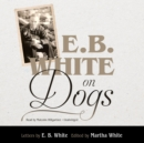 E. B. White on Dogs - eAudiobook