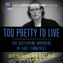 Too Pretty to Live : The Catfishing Murders of East Tennessee - eAudiobook