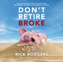 Don't Retire Broke : An Indespensible Guide to Tax-Efficient Retirement Planning and Financial Freedom - eAudiobook