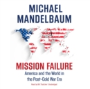 Mission Failure : America and the World in the Post-Cold War Era - eAudiobook