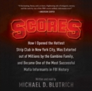 Scores : How I Opened the Hottest Strip Club in New York City, Was Extorted out of Millions by the Gambino Family, and Became One of the Most Successful Mafia Informants in FBI History - eAudiobook