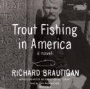 Trout Fishing in America : A Novel - eAudiobook