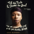Tell the Truth & Shame the Devil : The Life, Legacy, and Love of My Son Michael Brown - eAudiobook