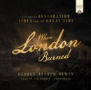 The When London Burned : A Story of Restoration Times and the Great Fire - eAudiobook