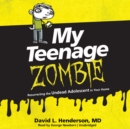 My Teenage Zombie : Resurrecting the Undead Adolescent in Your Home - eAudiobook
